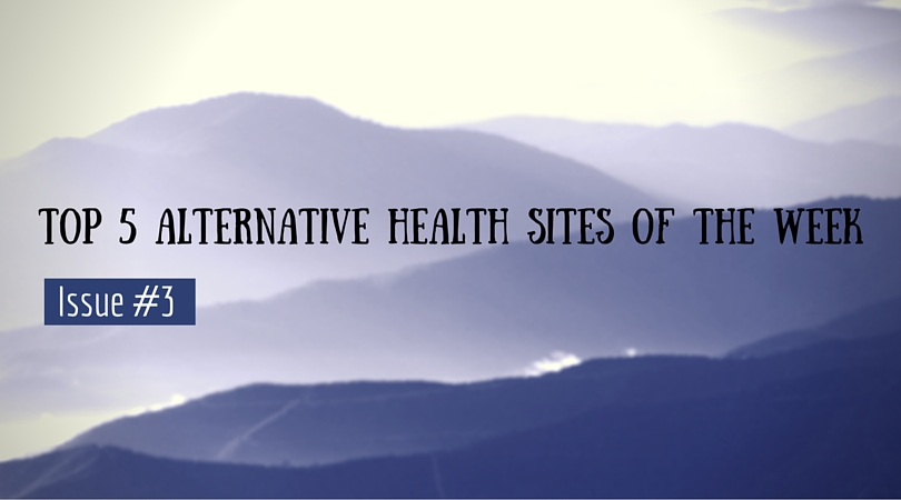 Top 5 Alternative Health Sites of the Week Issue #3