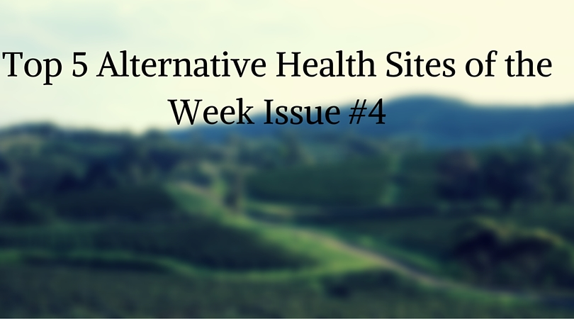 Top 5 Alternative Health Sites of the Week Issue #4