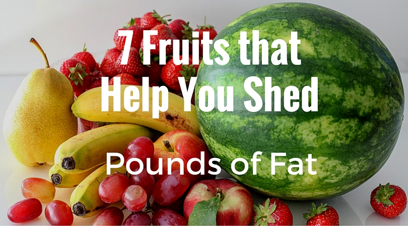 7 Fruits that Help You Shed Pounds of Fat