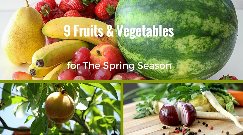 9 Fruits & Vegetables for The Spring Season