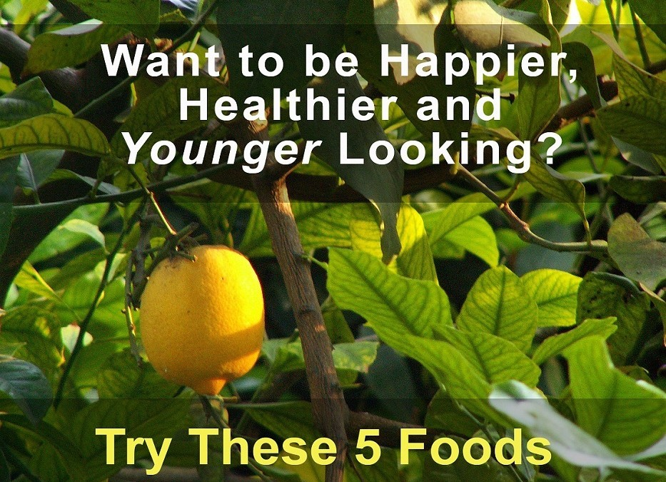 5 Foods to a Happier, Healthier & Younger Looking You