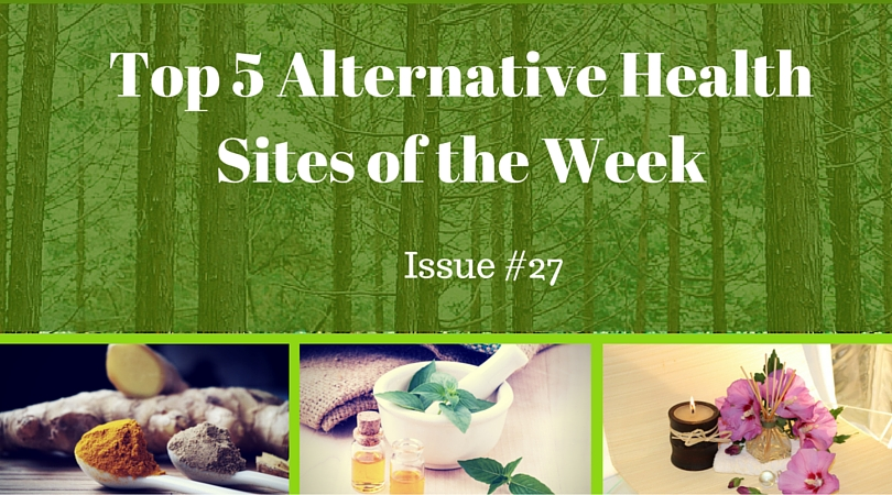 Top 5 Alternative Health Sites of the Week Issue # 27