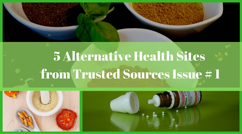 5 Alternative Health Sites from Trusted Sources Issue #1